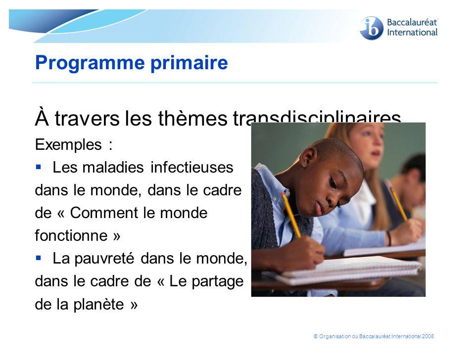 © Organisation du Baccalauréat International 2008 Programme primaire À travers les thèmes transdisciplinaires Exemples : Les maladies infectieuses dan