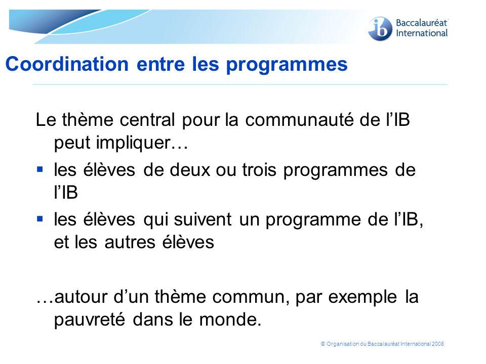 © Organisation du Baccalauréat International 2008 Le thème central pour la communauté de lIB peut impliquer… les élèves de deux ou trois programmes de