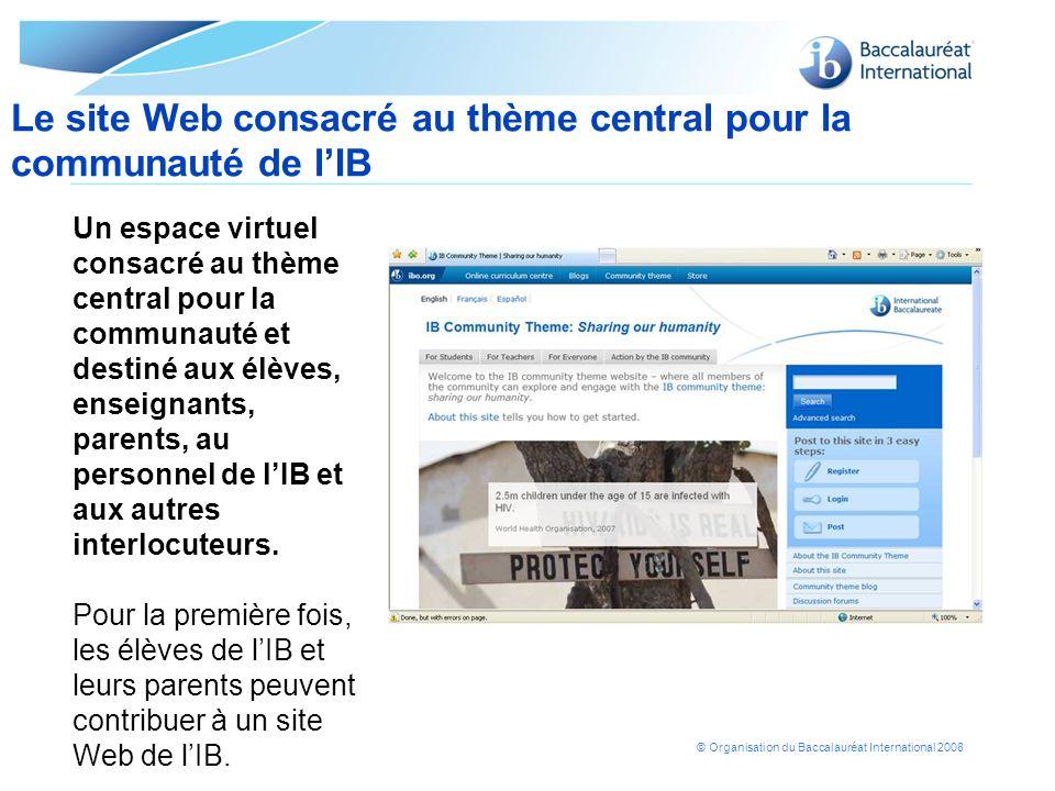 © Organisation du Baccalauréat International 2008 Un espace virtuel consacré au thème central pour la communauté et destiné aux élèves, enseignants, p