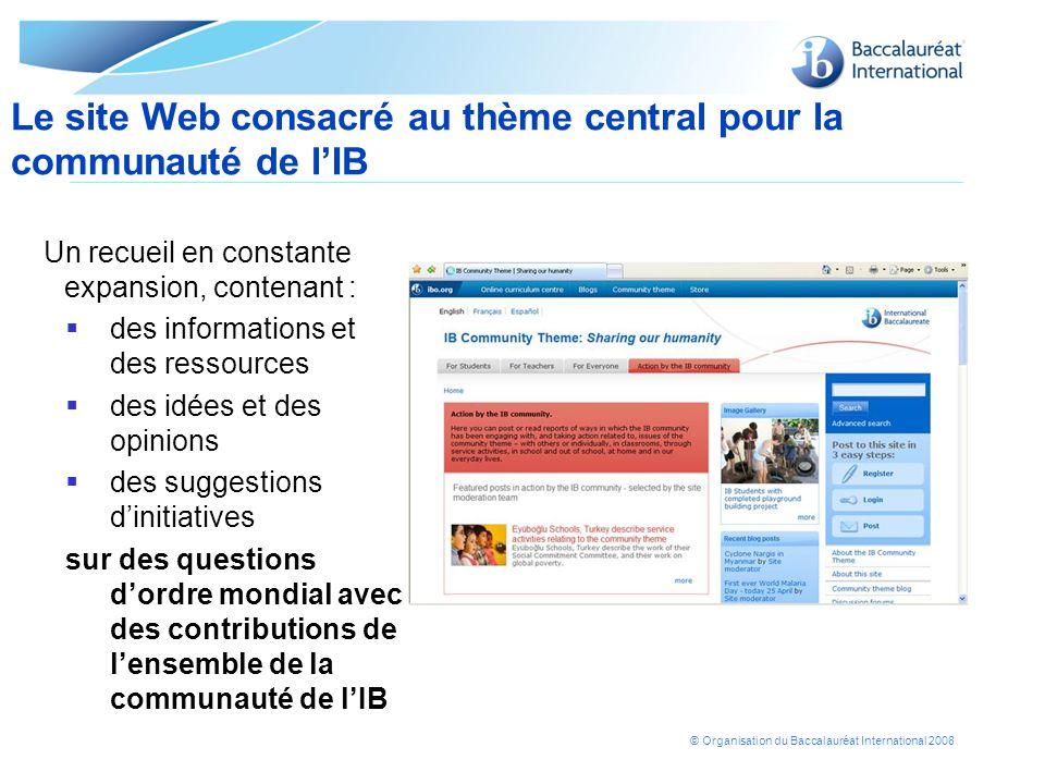 © Organisation du Baccalauréat International 2008 Un recueil en constante expansion, contenant : des informations et des ressources des idées et des o