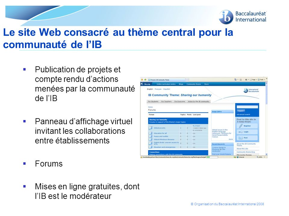 © Organisation du Baccalauréat International 2008 Publication de projets et compte rendu dactions menées par la communauté de lIB Panneau daffichage v