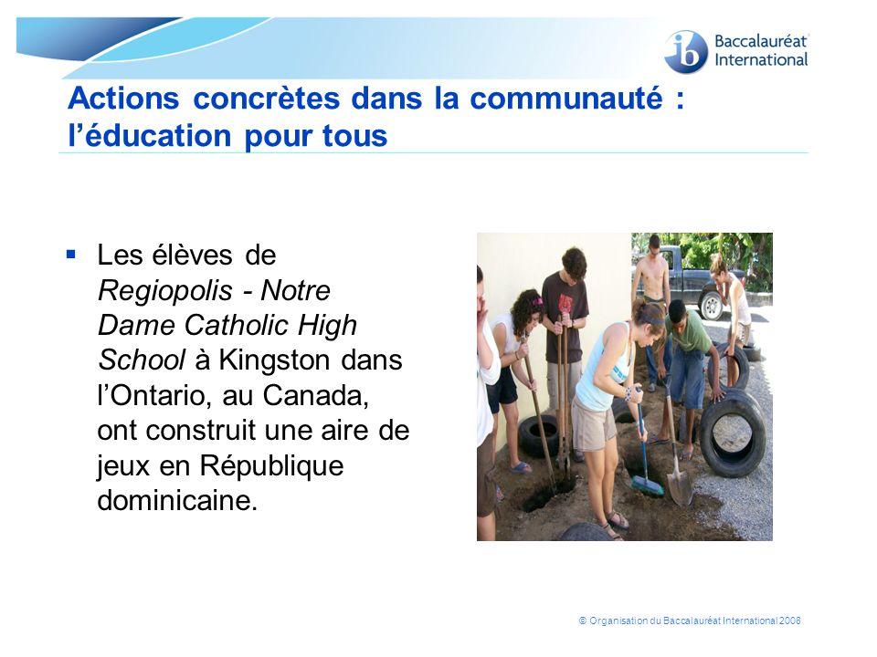 © Organisation du Baccalauréat International 2008 Actions concrètes dans la communauté : léducation pour tous Les élèves de Regiopolis - Notre Dame Ca