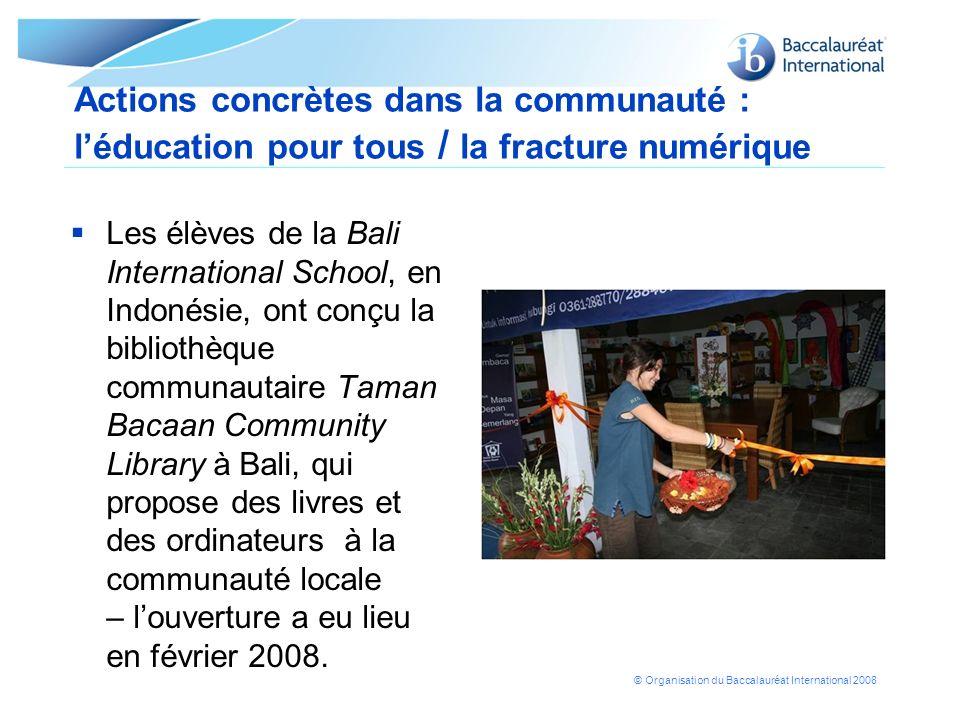 © Organisation du Baccalauréat International 2008 Actions concrètes dans la communauté : léducation pour tous / la fracture numérique Les élèves de la
