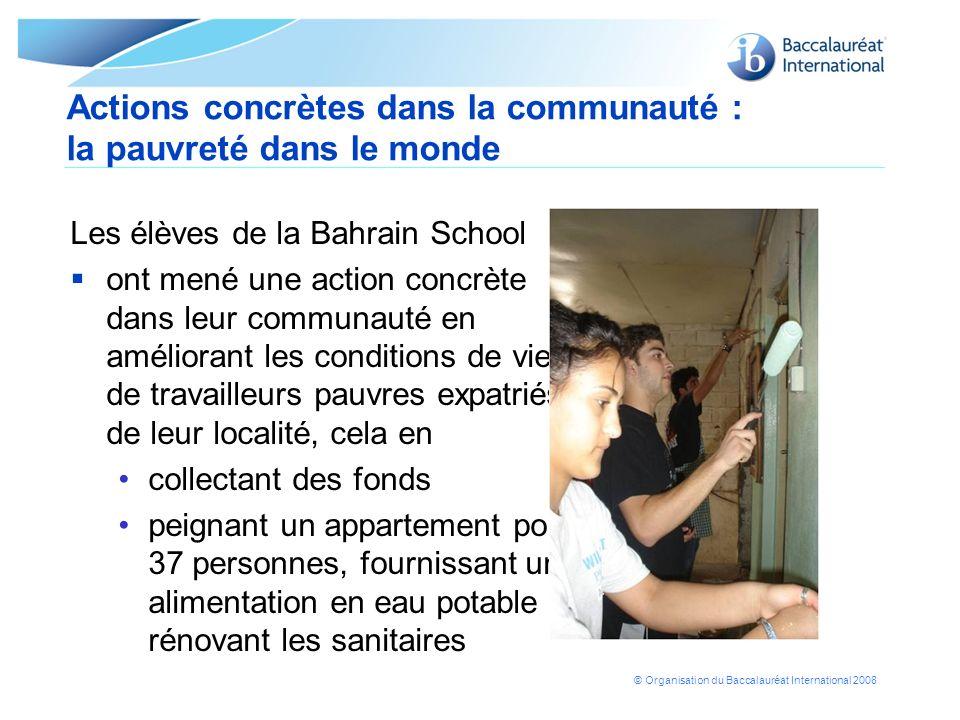 © Organisation du Baccalauréat International 2008 Actions concrètes dans la communauté : la pauvreté dans le monde Les élèves de la Bahrain School ont