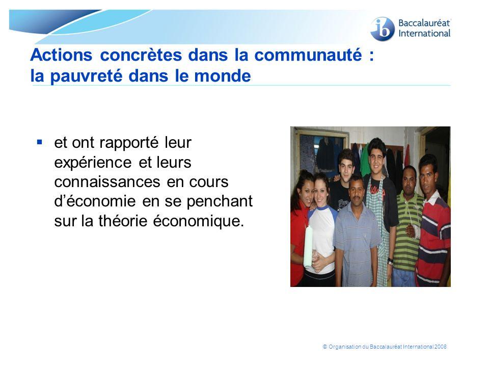 © Organisation du Baccalauréat International 2008 Actions concrètes dans la communauté : la pauvreté dans le monde et ont rapporté leur expérience et