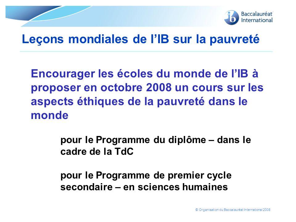 © Organisation du Baccalauréat International 2008 Leçons mondiales de lIB sur la pauvreté Encourager les écoles du monde de lIB à proposer en octobre
