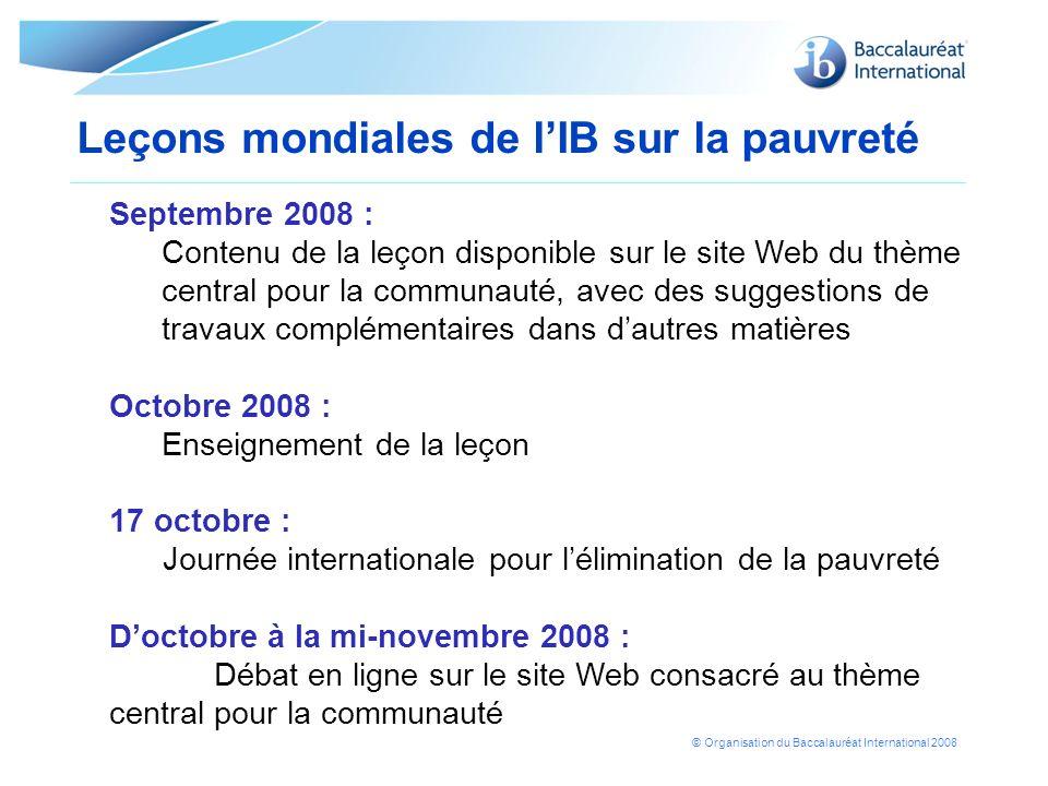 © Organisation du Baccalauréat International 2008 Leçons mondiales de lIB sur la pauvreté Septembre 2008 : Contenu de la leçon disponible sur le site