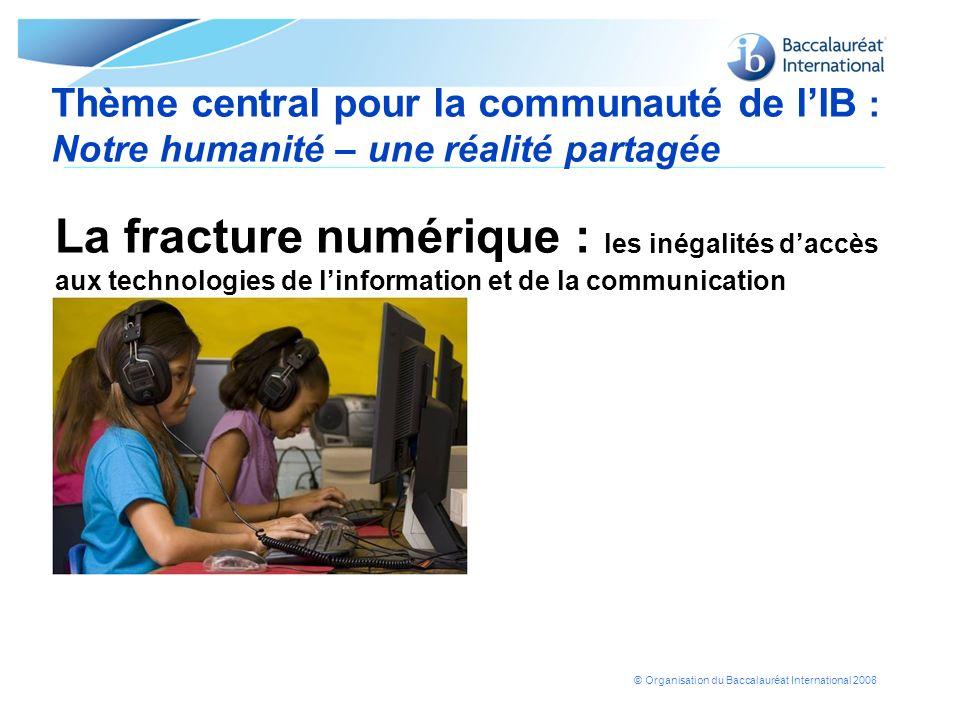 © Organisation du Baccalauréat International 2008 Notre humanité – une réalité partagée : objectifs Une banque de ressources et de matériels utilisables par la suite Une plateforme Web pour de futurs thèmes Une communauté de lIB renforcée