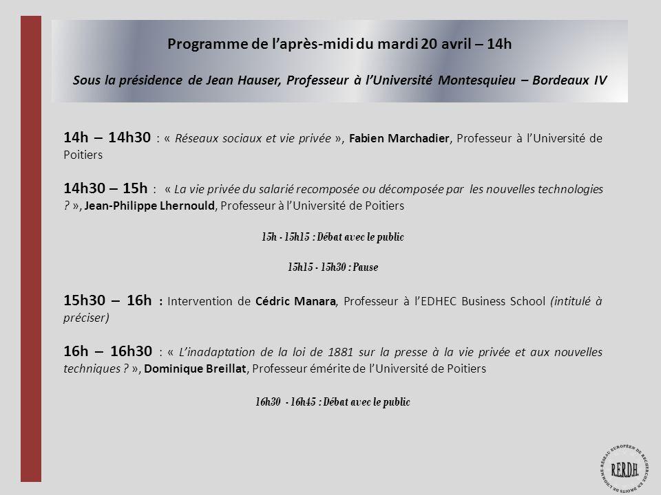 Programme de laprès-midi du mardi 20 avril – 14h Sous la présidence de Jean Hauser, Professeur à lUniversité Montesquieu – Bordeaux IV 14h – 14h30 : «