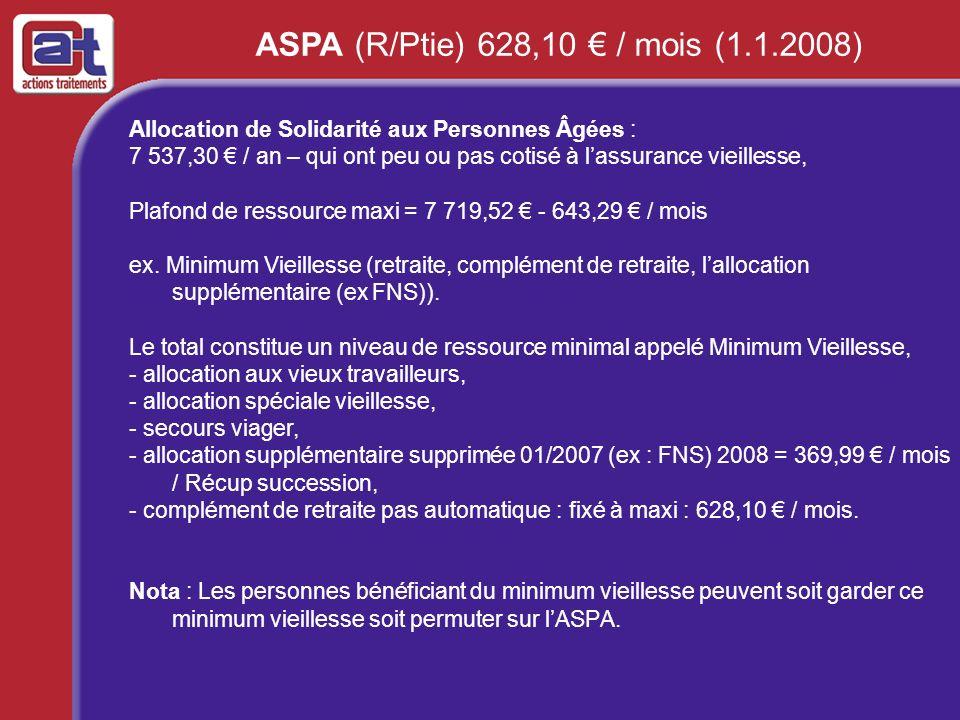 Allocation de Solidarité aux Personnes Âgées : 7 537,30 / an – qui ont peu ou pas cotisé à lassurance vieillesse, Plafond de ressource maxi = 7 719,52