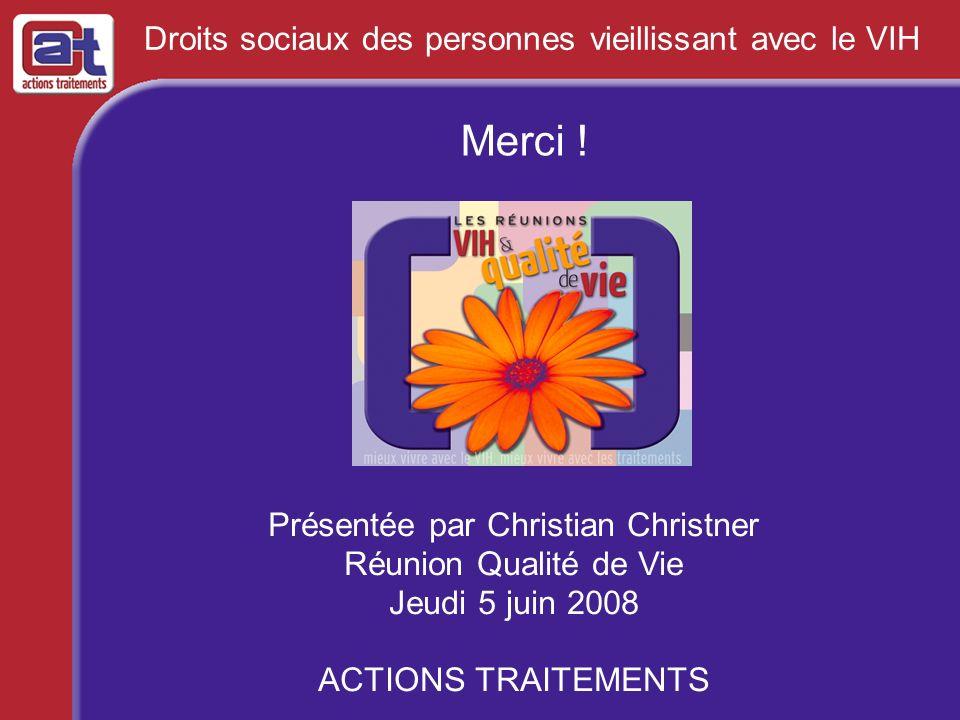 Droits sociaux des personnes vieillissant avec le VIH Présentée par Christian Christner Réunion Qualité de Vie Jeudi 5 juin 2008 ACTIONS TRAITEMENTS M