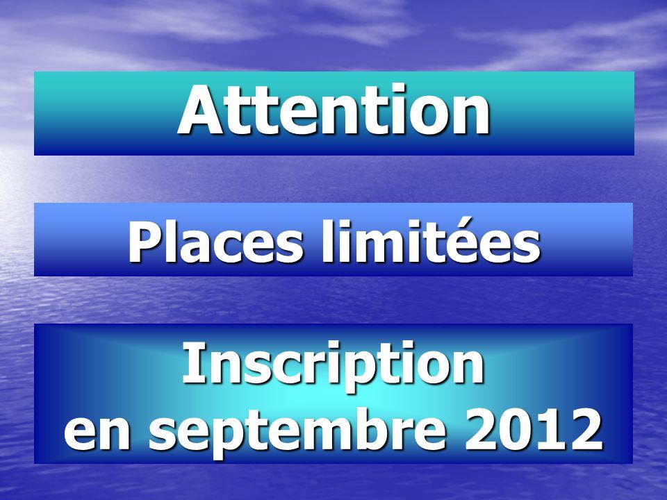 Attention Places limitées Inscription en septembre 2012