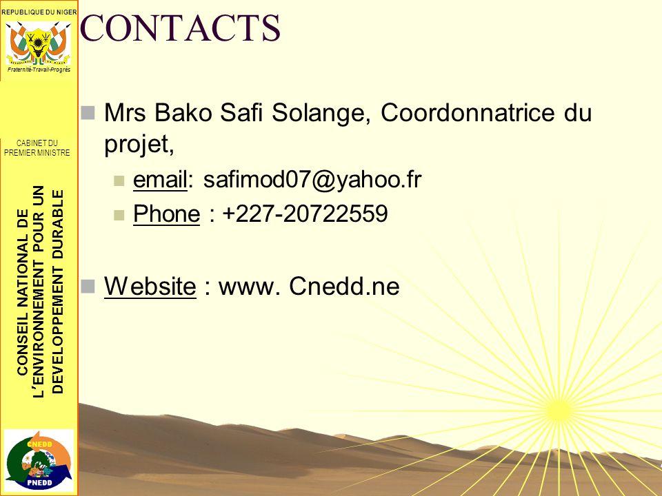 CONSEIL NATIONAL DE LENVIRONNEMENT POUR UN DEVELOPPEMENT DURABLE REPUBLIQUE DU NIGER CONSEIL SUPREME POUR LA RESTAURATION DE LA DEMOCRATIE ************** CABINET DU PREMIER MINISTRE Fraternité-Travail-Progrès CONTACTS Mrs Bako Safi Solange, Coordonnatrice du projet, email: safimod07@yahoo.fr Phone : +227-20722559 Website : www.