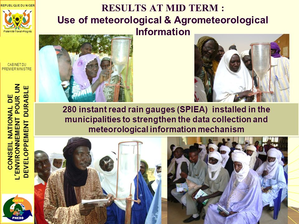 CONSEIL NATIONAL DE LENVIRONNEMENT POUR UN DEVELOPPEMENT DURABLE REPUBLIQUE DU NIGER CONSEIL SUPREME POUR LA RESTAURATION DE LA DEMOCRATIE ************** CABINET DU PREMIER MINISTRE Fraternité-Travail-Progrès LESSONS LEARNED Adoption of adaptation technologies realised through training of beneficiaries, dialogue and adaptive management / greater participation of beneficiaries in the selection and implemention; Conditions of sustainability of the project underway with greater involvement of seed multipliers, integration of Climate Changes issues into local development plans and capacity building of producer groups; Greater consideration of vulnerable communities needs, particularly women, with the development of Income Generating Activities