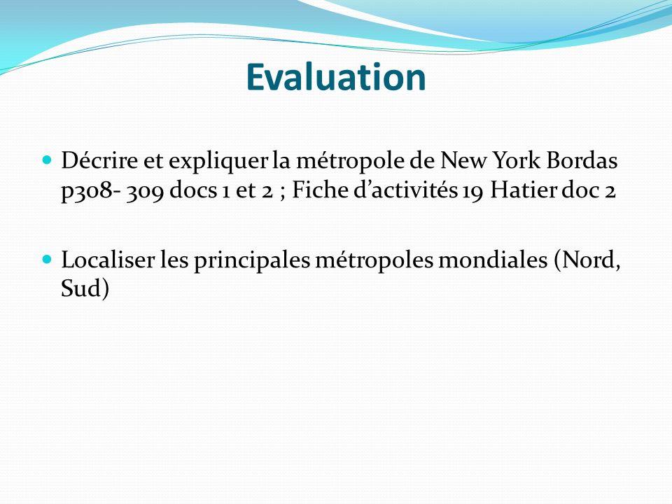 Evaluation Décrire et expliquer la métropole de New York Bordas p308- 309 docs 1 et 2 ; Fiche dactivités 19 Hatier doc 2 Localiser les principales mét