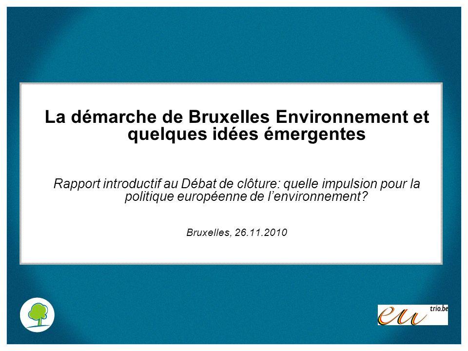 La démarche de Bruxelles Environnement et quelques idées émergentes Rapport introductif au Débat de clôture: quelle impulsion pour la politique europé