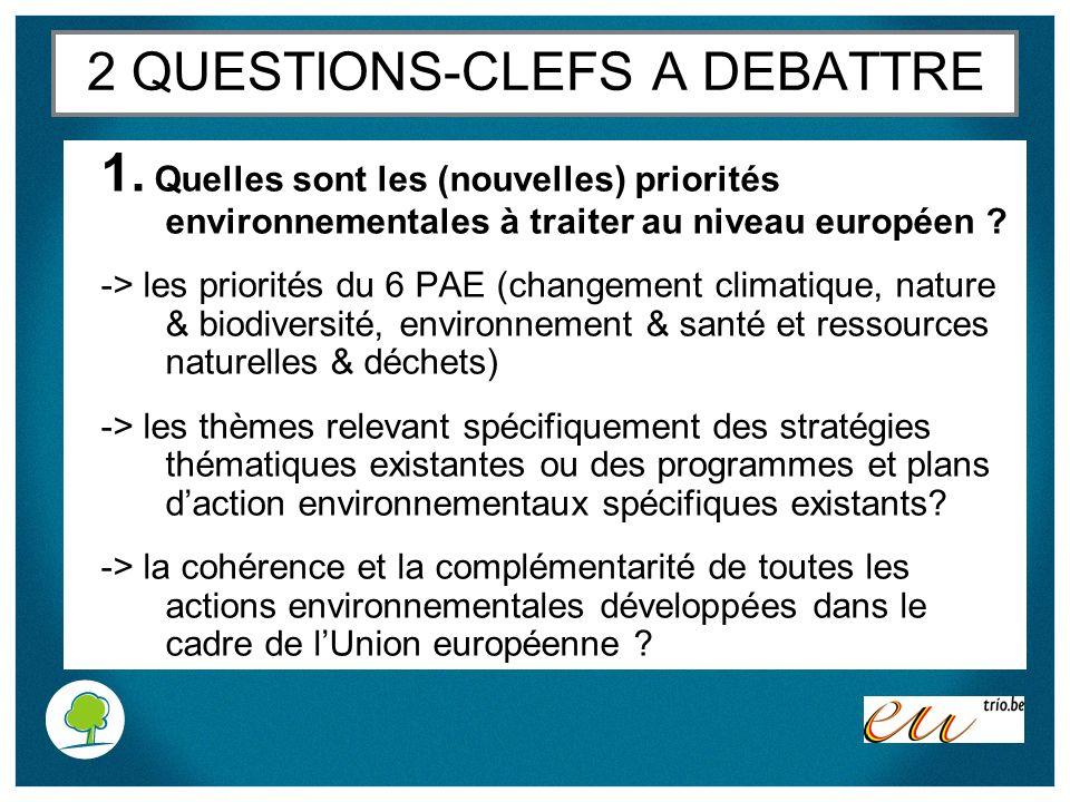 2 QUESTIONS-CLEFS A DEBATTRE 1. Quelles sont les (nouvelles) priorités environnementales à traiter au niveau européen ? -> les priorités du 6 PAE (cha