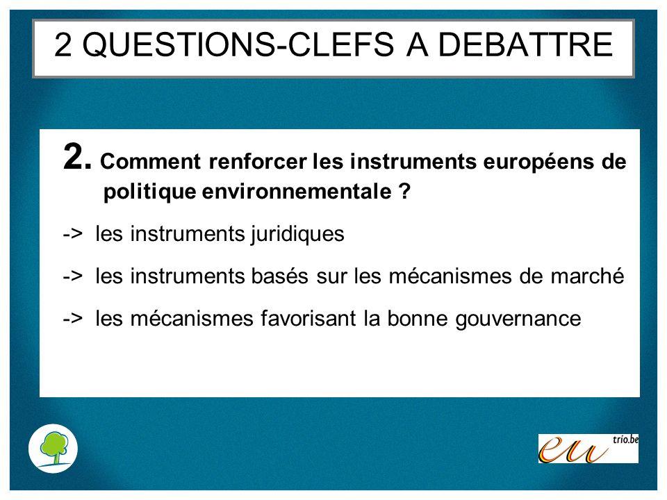 2 QUESTIONS-CLEFS A DEBATTRE 2. Comment renforcer les instruments européens de politique environnementale ? -> les instruments juridiques -> les instr