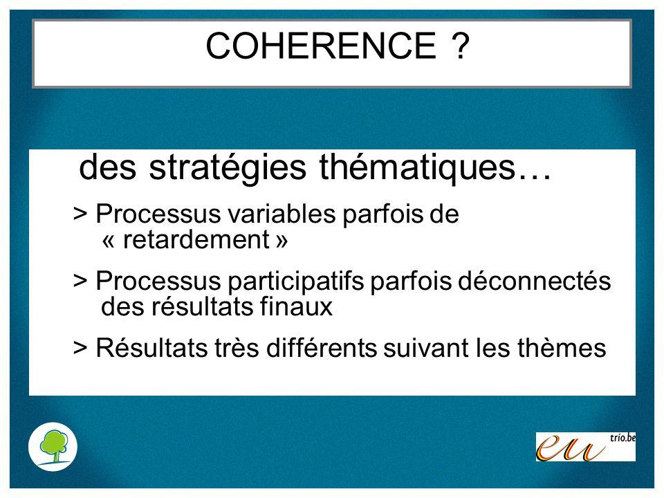 COHERENCE ? des stratégies thématiques… > Processus variables parfois de « retardement » > Processus participatifs parfois déconnectés des résultats f