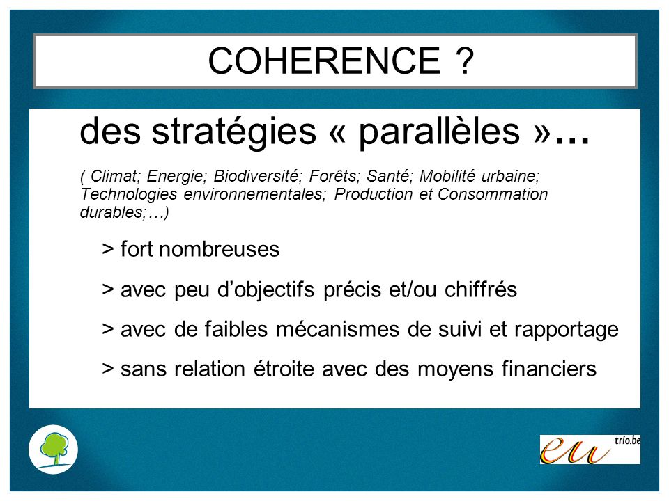 COHERENCE ? des stratégies « parallèles »… ( Climat; Energie; Biodiversité; Forêts; Santé; Mobilité urbaine; Technologies environnementales; Productio