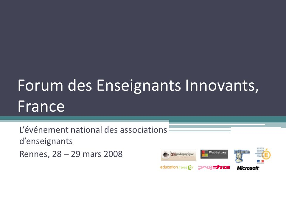 Forum des Enseignants Innovants, France Lévénement national des associations denseignants Rennes, 28 – 29 mars 2008
