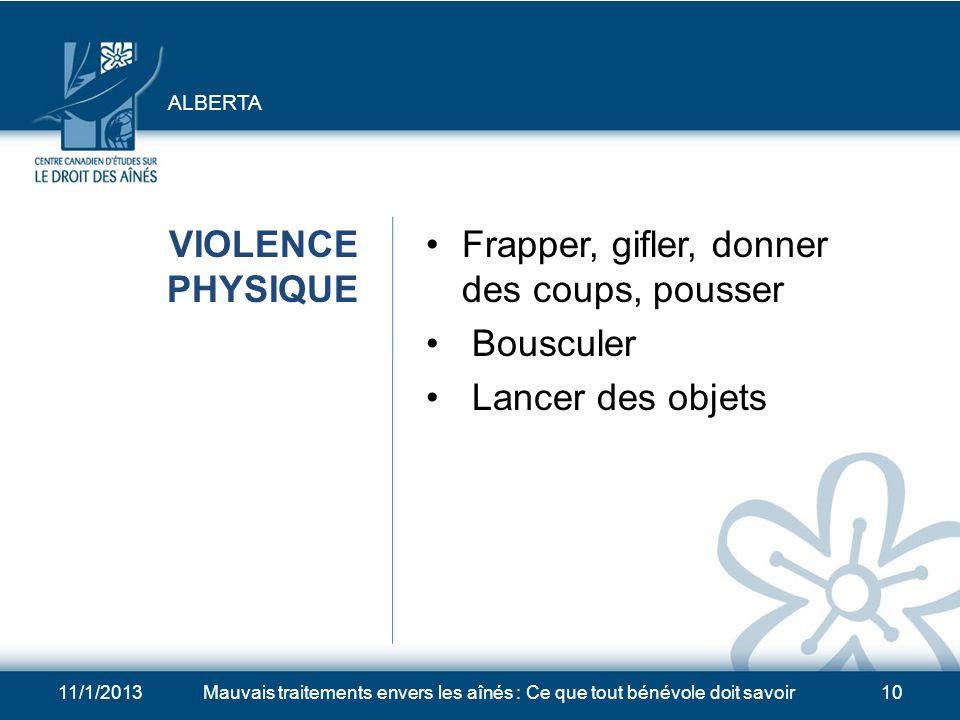 11/1/2013Mauvais traitements envers les aînés : Ce que tout bénévole doit savoir9 NOMBREUSES FORMES DE MAUVAIS TRAITEMENTS Violence physique Violence