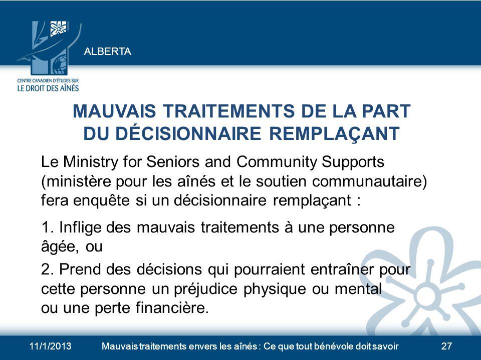 11/1/2013Mauvais traitements envers les aînés : Ce que tout bénévole doit savoir26 DÉFINITION LÉGALE DES MAUVAIS TRAITEMENTS (suite) f)implique le dét