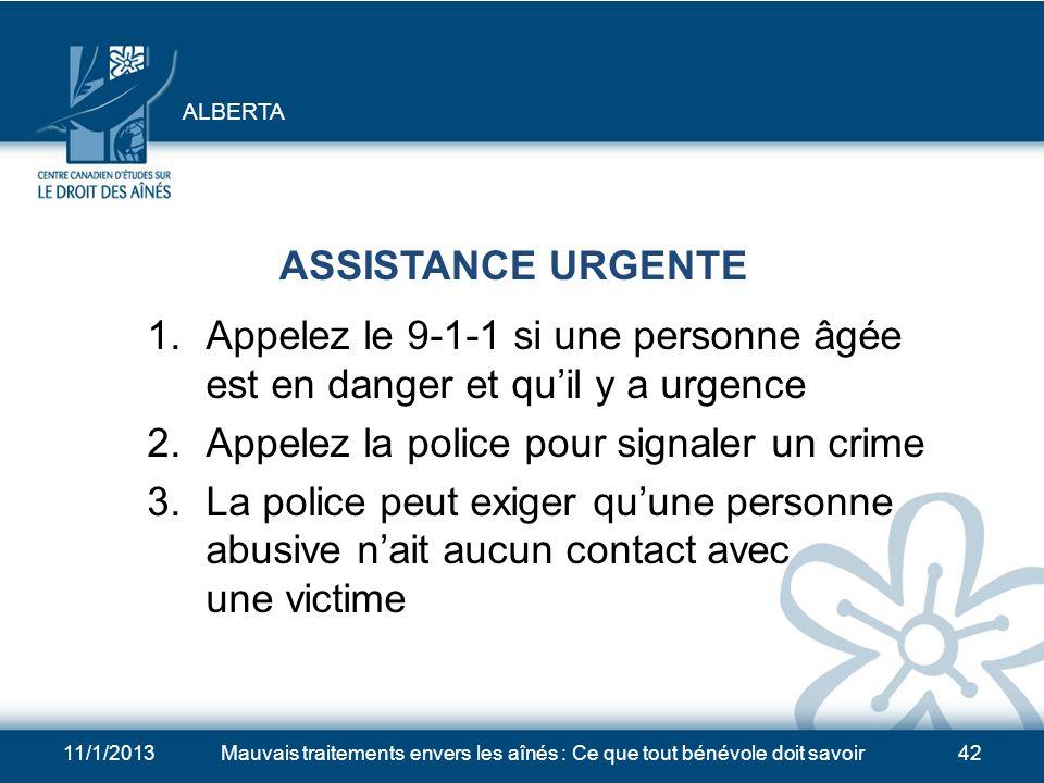 11/1/2013Mauvais traitements envers les aînés : Ce que tout bénévole doit savoir41 RESSOURCES 1.Assistance urgente 2.Signalement des mauvais traitemen
