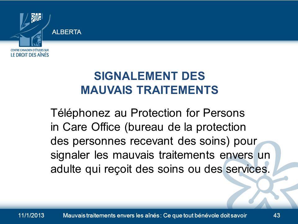 11/1/2013Mauvais traitements envers les aînés : Ce que tout bénévole doit savoir42 ASSISTANCE URGENTE 1.Appelez le 9-1-1 si une personne âgée est en d