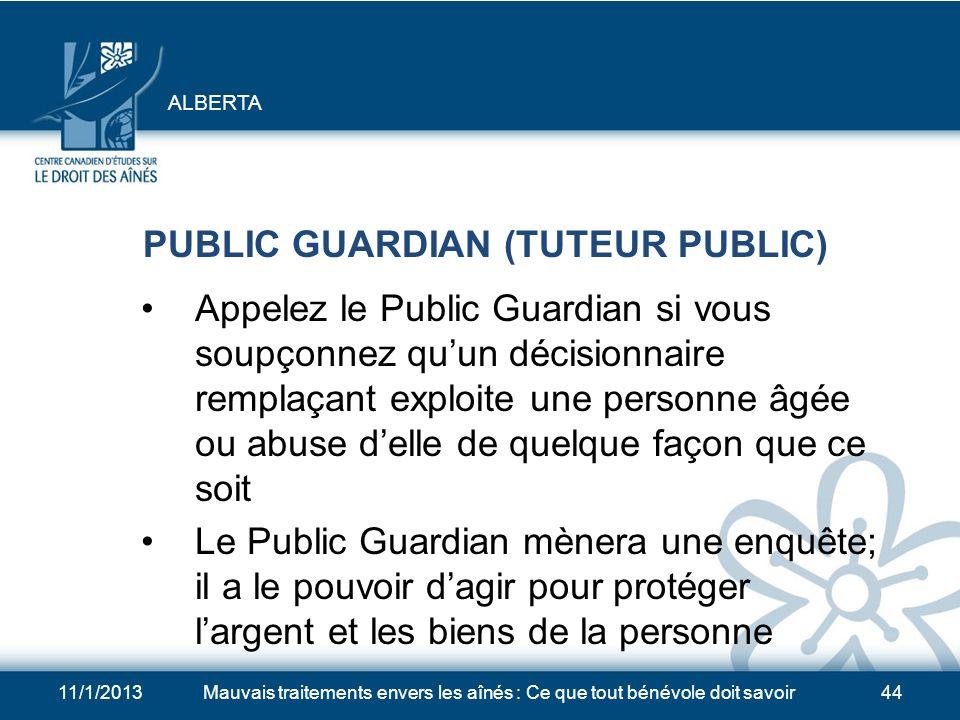 11/1/2013Mauvais traitements envers les aînés : Ce que tout bénévole doit savoir43 SIGNALEMENT DES MAUVAIS TRAITEMENTS Téléphonez au Protection for Pe