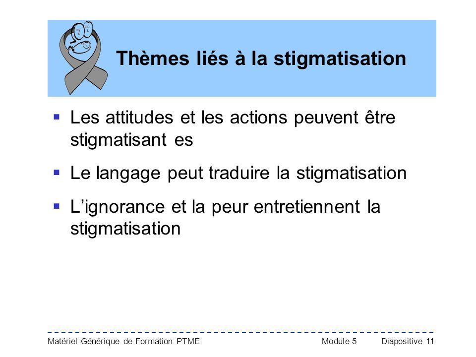 Matériel Générique de Formation PTME Module 5Diapositive 11 Thèmes liés à la stigmatisation Les attitudes et les actions peuvent être stigmatisant es
