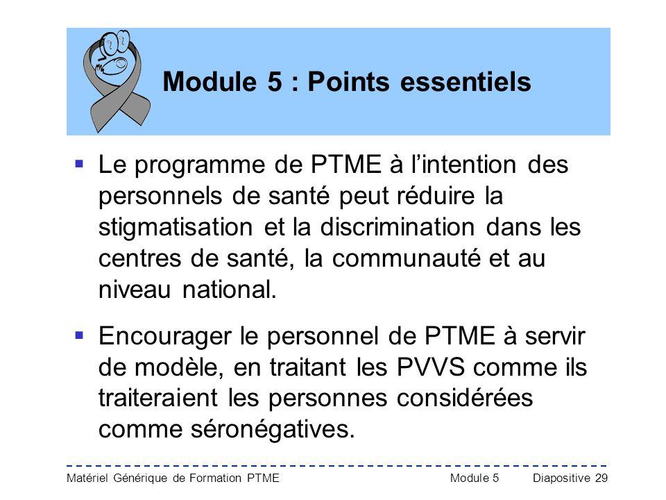 Matériel Générique de Formation PTME Module 5Diapositive 29 Module 5 : Points essentiels Le programme de PTME à lintention des personnels de santé peu
