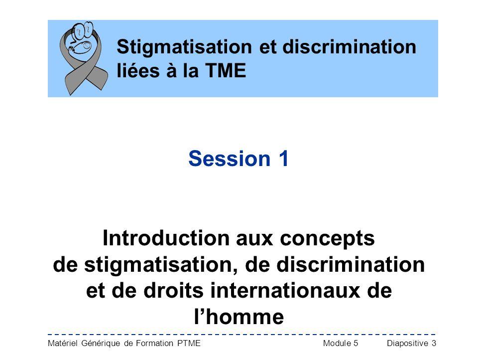 Matériel Générique de Formation PTME Module 5Diapositive 3 Stigmatisation et discrimination liées à la TME Session 1 Introduction aux concepts de stig