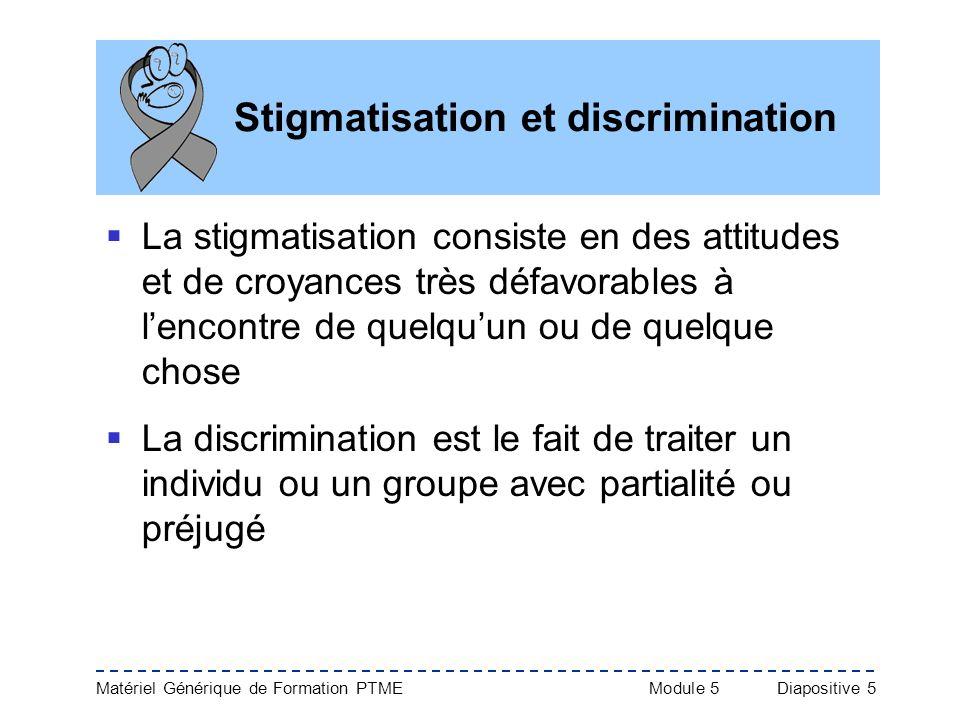 Matériel Générique de Formation PTME Module 5Diapositive 5 Stigmatisation et discrimination La stigmatisation consiste en des attitudes et de croyance