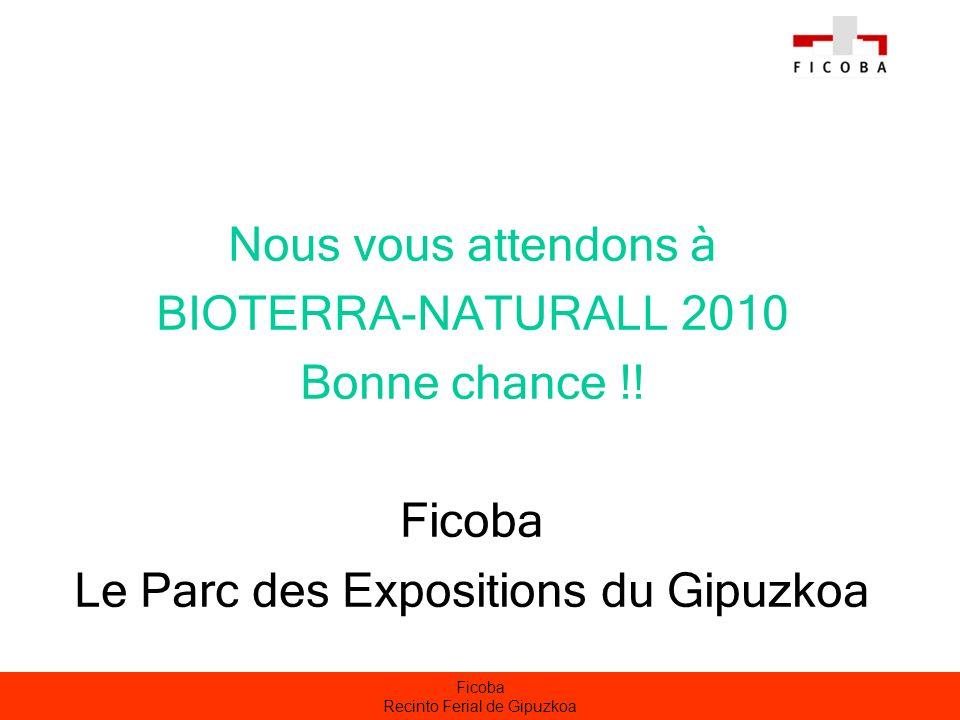 Ficoba Recinto Ferial de Gipuzkoa Nous vous attendons à BIOTERRA-NATURALL 2010 Bonne chance !! Ficoba Le Parc des Expositions du Gipuzkoa