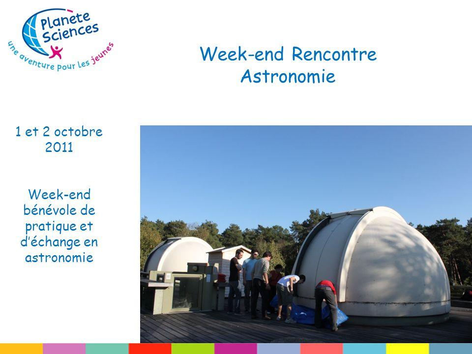 Week-end Rencontre Astronomie 1 et 2 octobre 2011 Week-end bénévole de pratique et déchange en astronomie