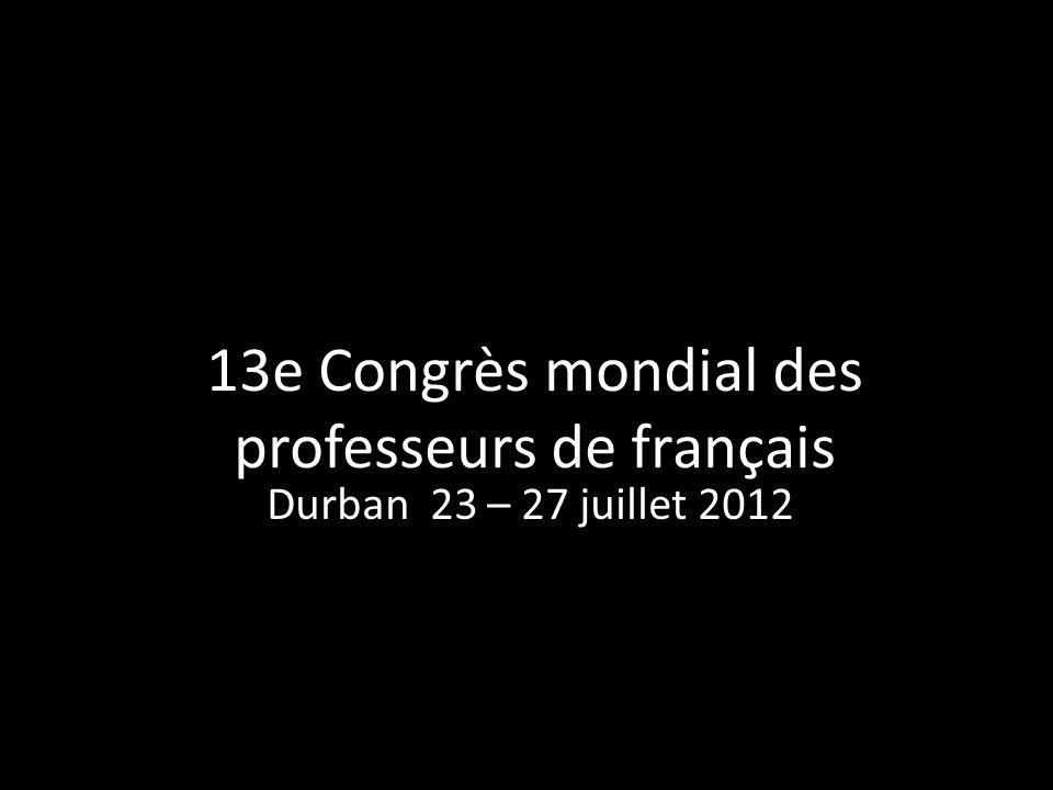 13e Congrès mondial des professeurs de français Durban 23 – 27 juillet 2012