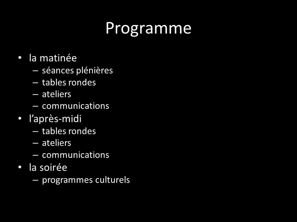 Programme la matinée – séances plénières – tables rondes – ateliers – communications laprès-midi – tables rondes – ateliers – communications la soirée – programmes culturels