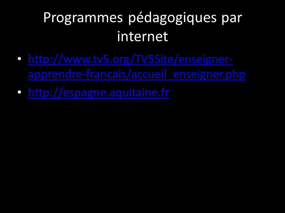 Programmes pédagogiques par internet http://www.tv5.org/TV5Site/enseigner- apprendre-francais/accueil_enseigner.php http://www.tv5.org/TV5Site/enseigner- apprendre-francais/accueil_enseigner.php http://espagne.aquitaine.fr