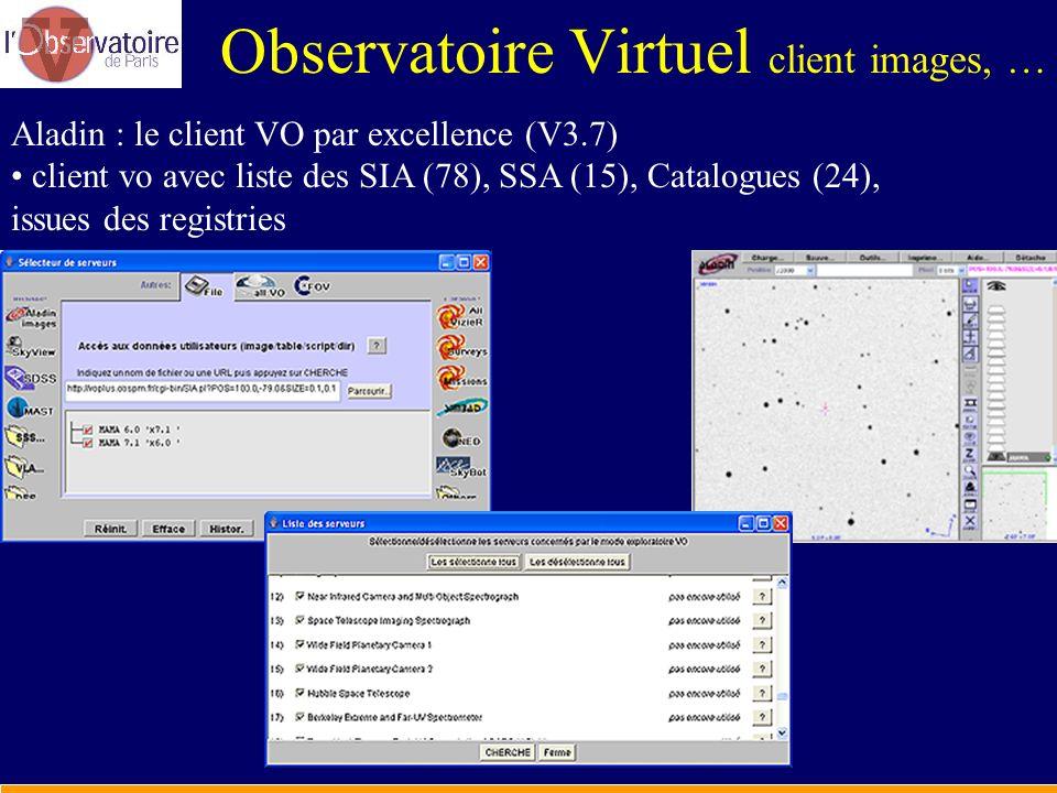 Observatoire Virtuel client images, … Aladin : le client VO par excellence (V3.7) client vo avec liste des SIA (78), SSA (15), Catalogues (24), issues