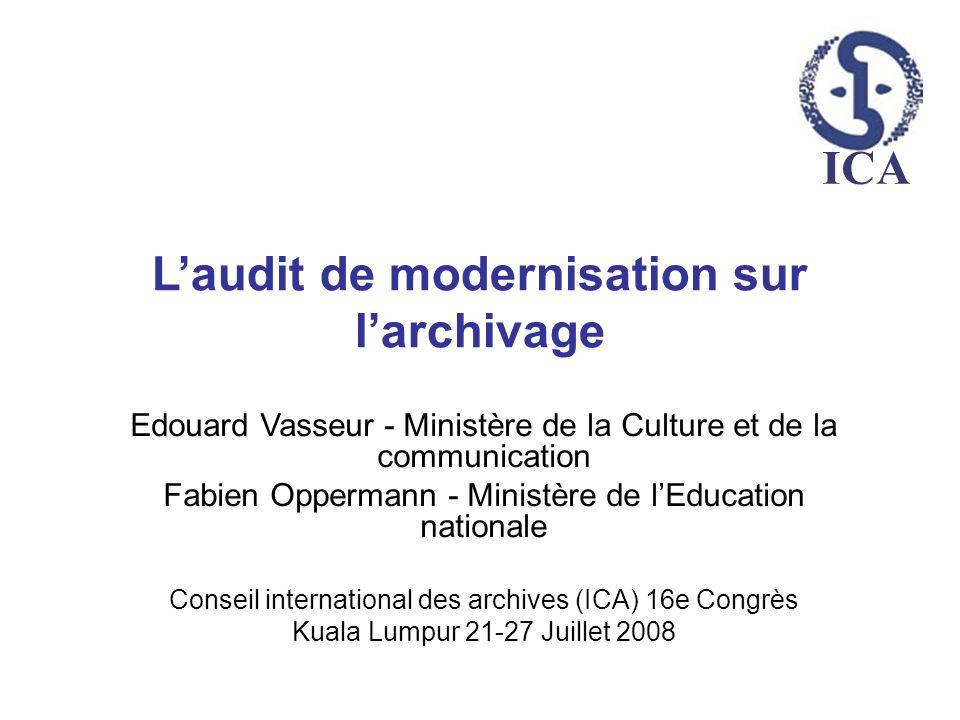 ICA Laudit de modernisation sur larchivage Edouard Vasseur - Ministère de la Culture et de la communication Fabien Oppermann - Ministère de lEducation