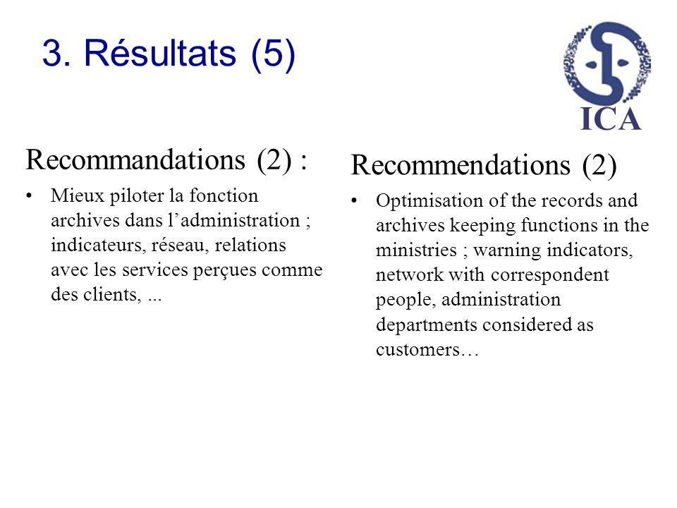 ICA 3. Résultats (5) Recommandations (2) : Mieux piloter la fonction archives dans ladministration ; indicateurs, réseau, relations avec les services