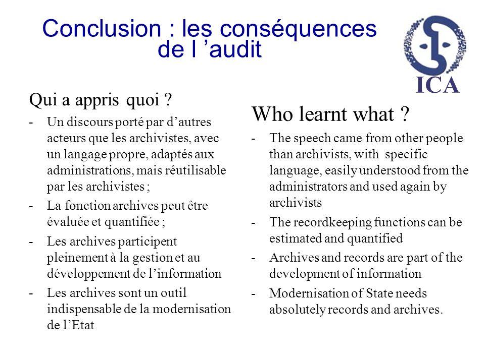 ICA Conclusion : les conséquences de l audit Qui a appris quoi ? -Un discours porté par dautres acteurs que les archivistes, avec un langage propre, a