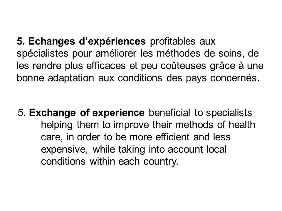 5. Echanges dexpériences profitables aux spécialistes pour améliorer les méthodes de soins, de les rendre plus efficaces et peu coûteuses grâce à une