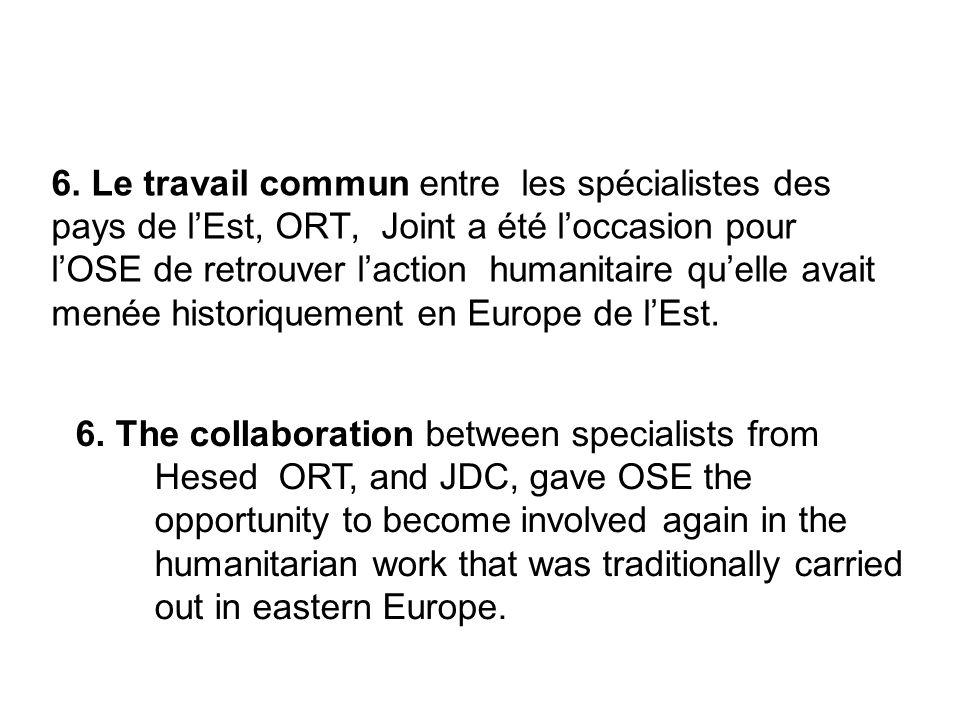 6. Le travail commun entre les spécialistes des pays de lEst, ORT, Joint a été loccasion pour lOSE de retrouver laction humanitaire quelle avait menée
