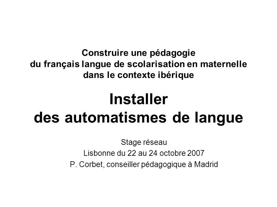 Construire une pédagogie du français langue de scolarisation en maternelle dans le contexte ibérique Installer des automatismes de langue Stage réseau