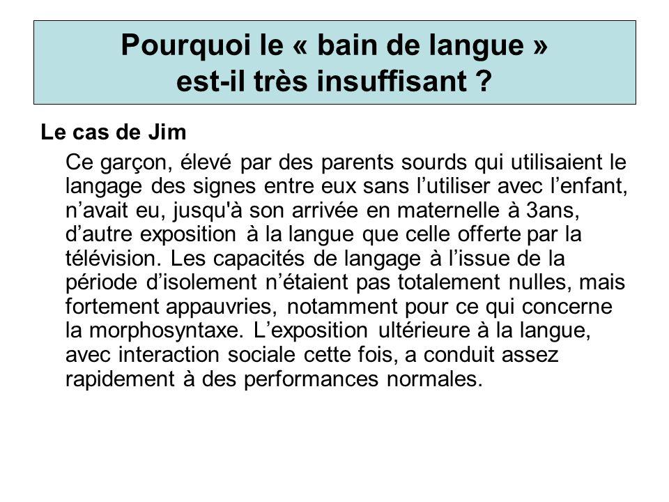 Pourquoi le « bain de langue » est-il très insuffisant ? Le cas de Jim Ce garçon, élevé par des parents sourds qui utilisaient le langage des signes e