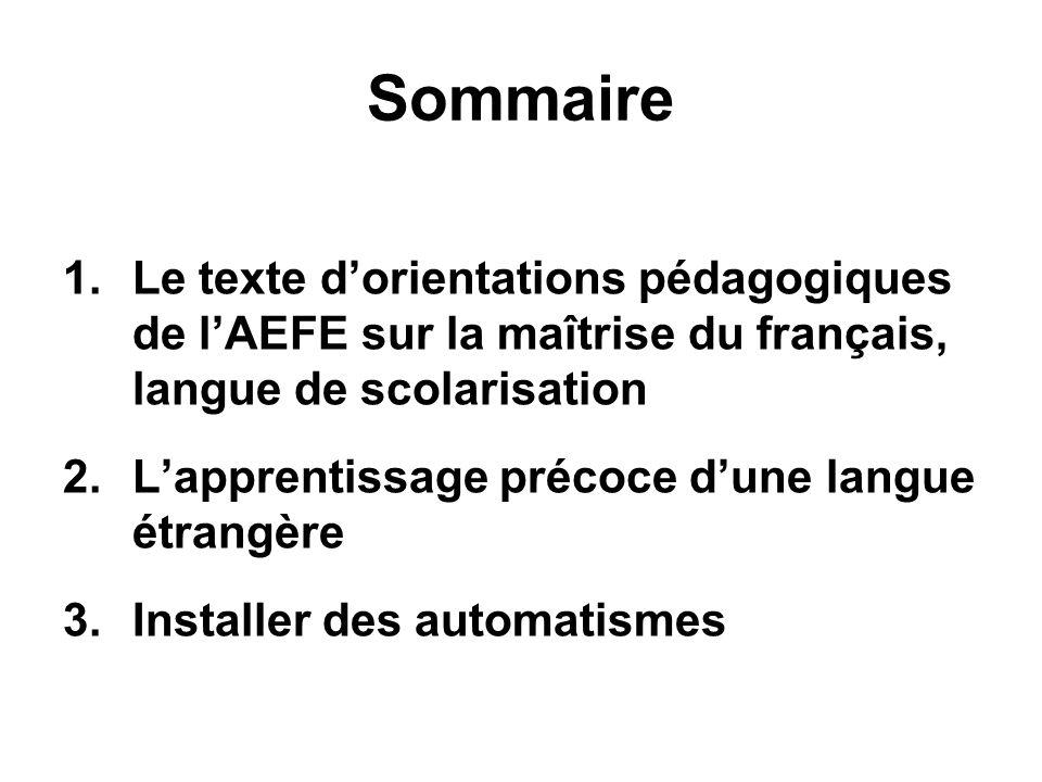 Sommaire 1.Le texte dorientations pédagogiques de lAEFE sur la maîtrise du français, langue de scolarisation 2.Lapprentissage précoce dune langue étra