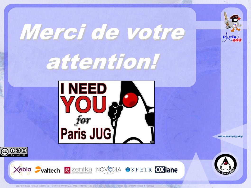 www.parisjug.org Merci de votre attention. Copyright © 2008 ParisJug.