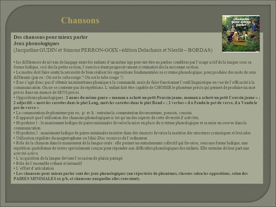 Des chansons pour mieux parler Jeux phonologiques (Jacqueline GUDIN et Simone PERRON-GOIX - édition Delachaux et Niestlé – BORDAS) les différences de